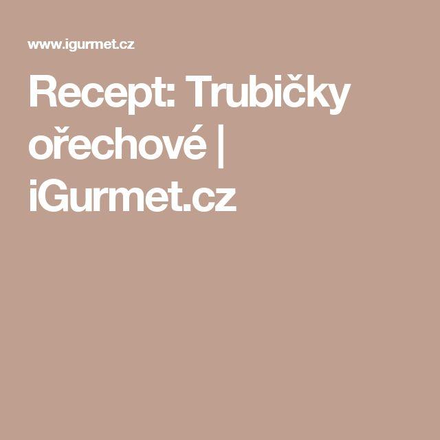 Recept: Trubičky ořechové | iGurmet.cz