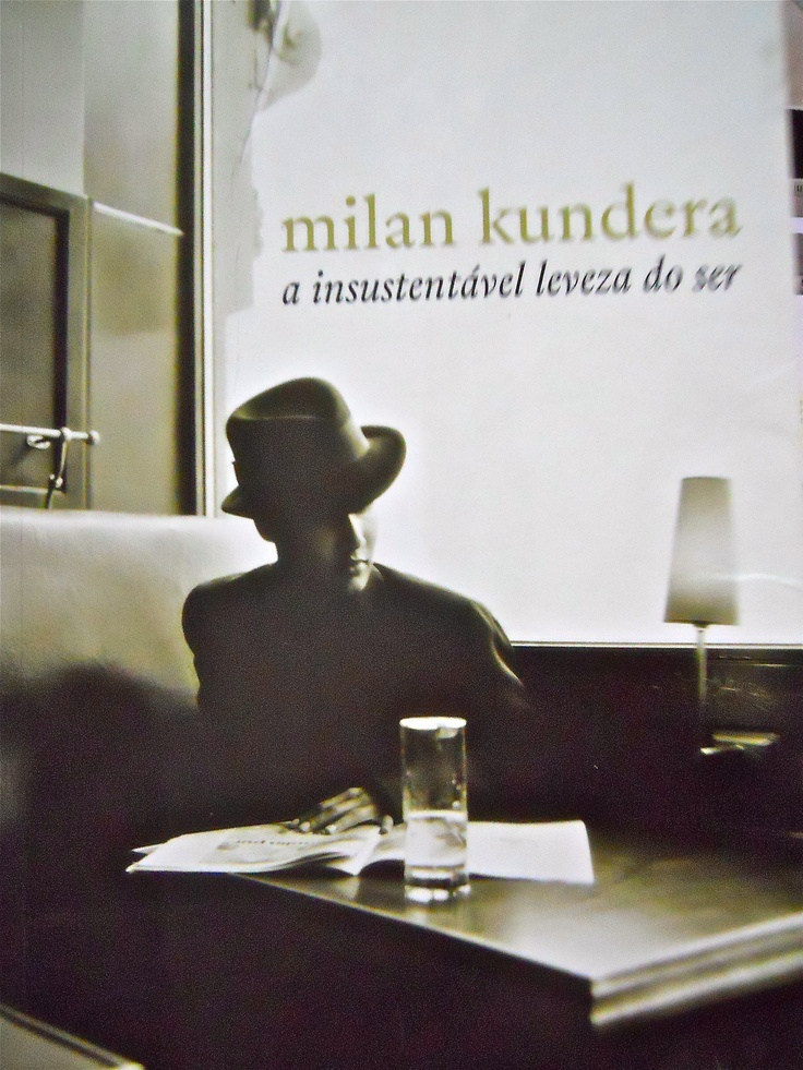 A Insustentável Leveza do Ser, de Milan Kundera
