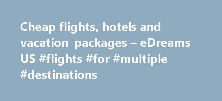 Cheap flights, hotels and vacation packages – eDreams US #flights #for #multiple #destinations http://entertainment.remmont.com/cheap-flights-hotels-and-vacation-packages-edreams-us-flights-for-multiple-destinations-3/  #flights for multiple destinations # Adria Airways|Aegean|Aer. Argentinas|Aeroflot|Aeromexico|Air Arabia Maroc|Air Berlin|Air Canada|Air Caraibes|Air China|Air Europa|Air France|Air Transat|Alitalia|American Airlines|Austrian Airlines|Blue Air|Brussels Airlines|Cathay…