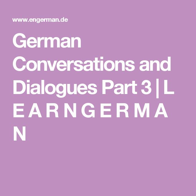 German Conversations and Dialogues Part 3         |          L E A R N G E R M A N