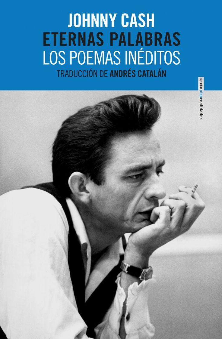 """Eternas palabras. Los poemas inéditos / Johnny Cash. """"Eternas palabras"""" es un pequeño regalo póstumo de Johnny Cash para sus incontables seguidores, que escucharán al leerlo ecos de esa voz que seguramente los ha acompañado en momentos inolvidables de sus vidas."""