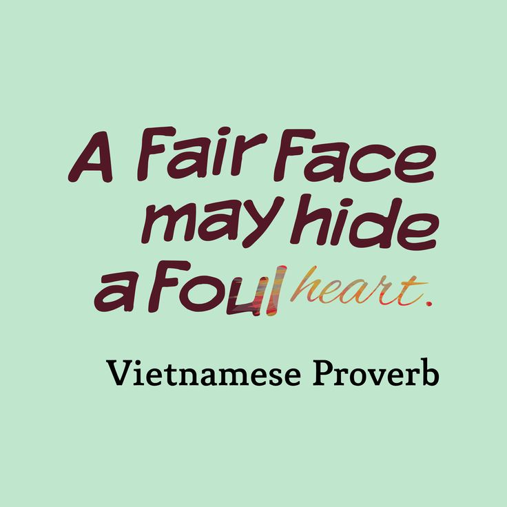 a fair face may hide a foul heart Vietnamese proverbs, old sayings and customary wisdom inspiring quotes and proverbial wisdom from china about wealth  a fair face may hide a foul heart.