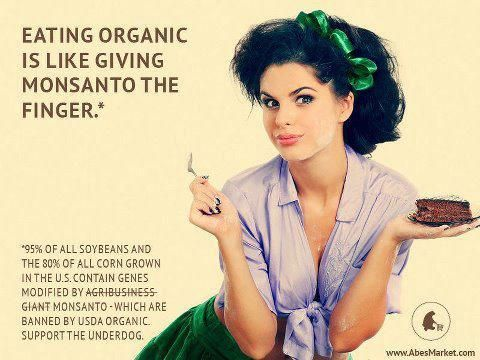 Eating organic is like giving Monsanto the finger. #BoycottGMOs
