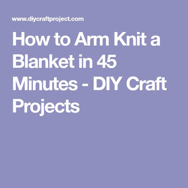 How to Arm Knit a Blanket in 45 Minutes - DIY Craft Projects