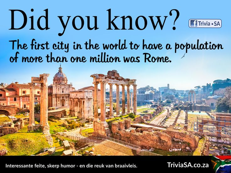 "The first city in the world to have a population of more than one million was Rome. (This ""did you know"" card was designed by AdSpark: http://adspark.co.za)"