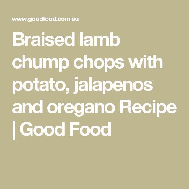 Braised lamb chump chops with potato, jalapenos and oregano Recipe | Good Food