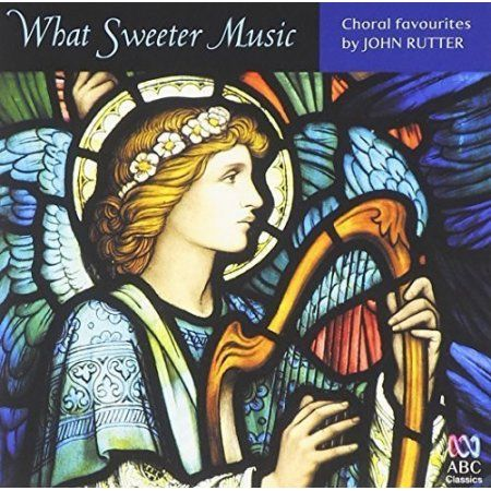 What Sweeter Music: Choral Music By John Rutter