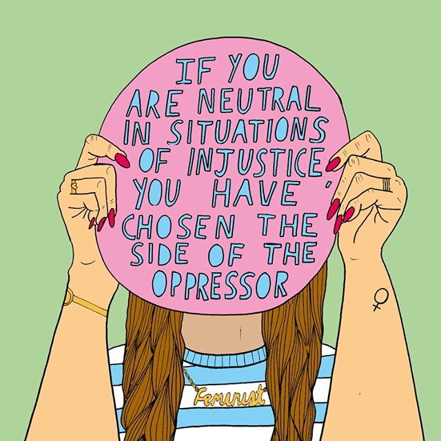 if you are neutral in situations of injustice, you have chosen the side of the oppressor.