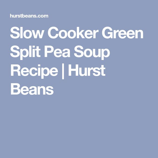 Slow Cooker Green Split Pea Soup Recipe | Hurst Beans