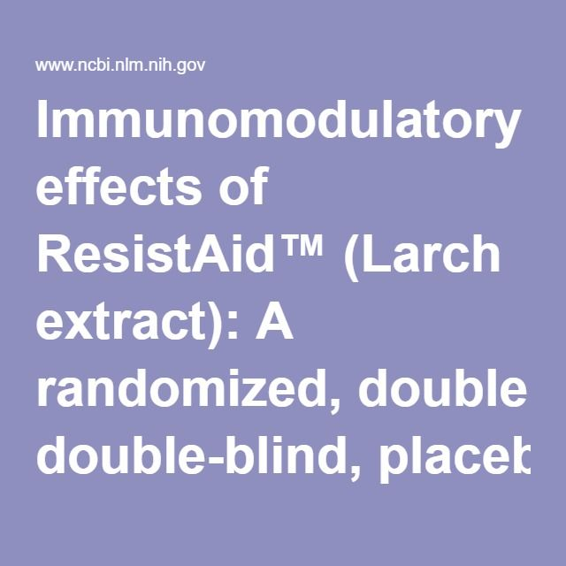 Immunomodulatory effects of ResistAid™ (Larch extract): A randomized, double-blind, placebo-controlled, multidose study. - PubMed - NCBI