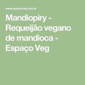 Mandiopiry - Requeijão vegano de mandioca - Espaço Veg