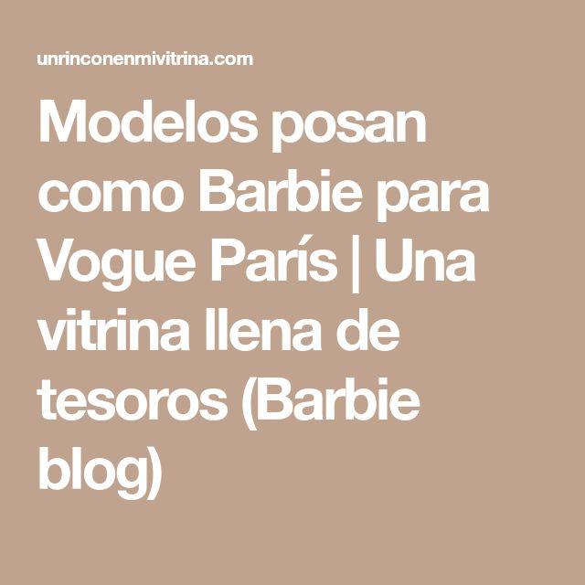 Modelos posan como Barbie para Vogue París | Una vitrina llena de tesoros (Barbie blog)