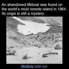 The Mystery of Bouvet Island:The unidentified whaler or ship's lifeboat found abandoned on Bouvet Island on 2 April 1964. The boat bore no identifying marks. There were signs that survivors might have made it to shore, but no trace of them has ever been found.