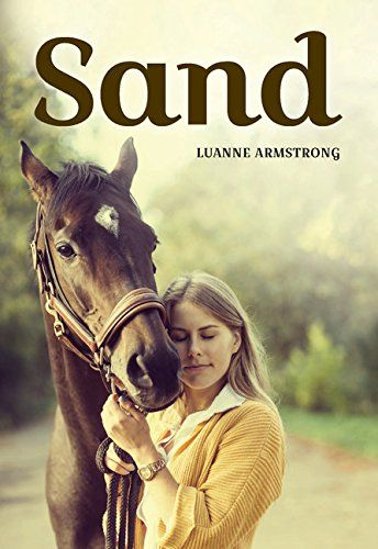 "Sand by Luanne Armstrong: ""When Willy Cameron, a lively fifteen-year old, is left paralyzed from the waist down after a car accident, she feels that her life is over. While at a physio session, Willy meets Ben, who is involved in therapeutic horseback riding to help with his juvenile arthritis. Ben persuades her to give it a try, and the riding gives Willy back the partial use of her legs."""