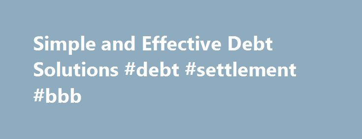 Simple and Effective Debt Solutions #debt #settlement #bbb http://debt.nef2.com/simple-and-effective-debt-solutions-debt-settlement-bbb/  #simple debt solutions #Have debt in collections? Close to having debt in collections? Call us NOW before making a payment! Improve your credit rating! Avoid debt settlement and bankruptcy! Streamlined process gets fast results! Easy and simple solution to your debt worries! Having good credit is everything! Avoid bankruptcy and debt settlement altogether…