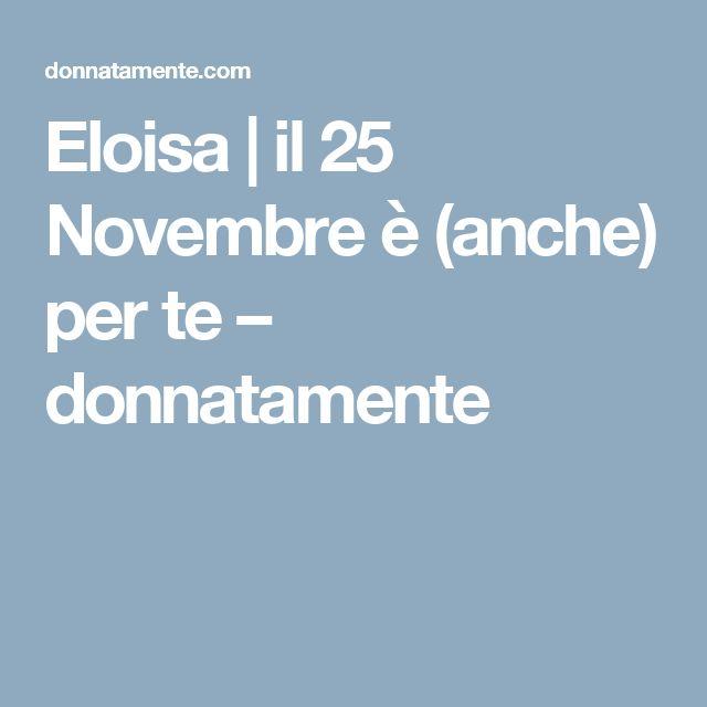 Eloisa | il 25 Novembre è (anche) per te – donnatamente