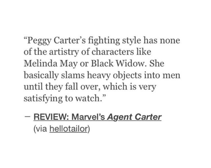 Peggy Carter's fighting style has none of the artistry of characters like Melinda May or Black Widow. She basically slams heavy objects into men until they fall over, which is very satisfying to watch.