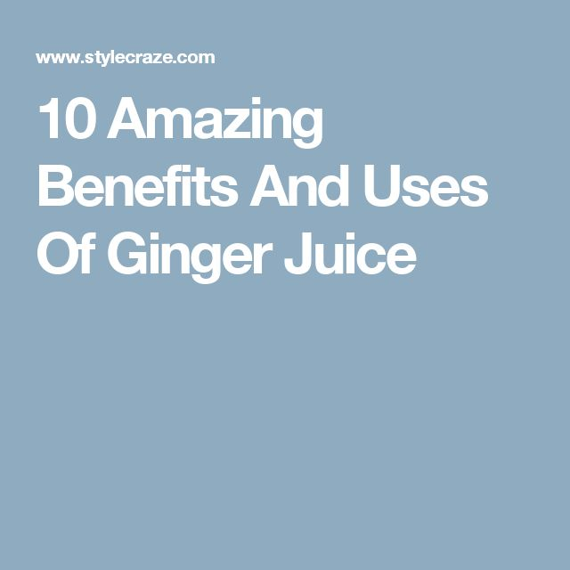 10 Amazing Benefits And Uses Of Ginger Juice