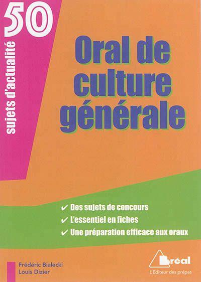 651.6 BIA - Oral de culture générale / F. Bialecki. 50 sujets d'actualité, fréquents dans les concours, sous forme de fiches. Avec des problématiques, des idées, des exemples, etc.