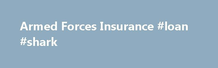 Armed Forces Insurance #loan #shark http://insurance.remmont.com/armed-forces-insurance-loan-shark/  #military car insurance # Auto Insurance Armed Forces Insurance agents will work closely with our select partner companies to find an affordable auto policy that fits your needs. All auto insurance coverages are subject to policy provisions, state requirements and applicable endorsements. Types of Auto Insurance Coverage Auto Liability Coverage Pays for the damage if […]The post Armed Forces…