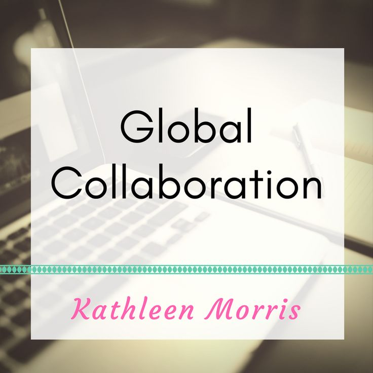 Ideas and examples of how you can use global collaboration in your classroom