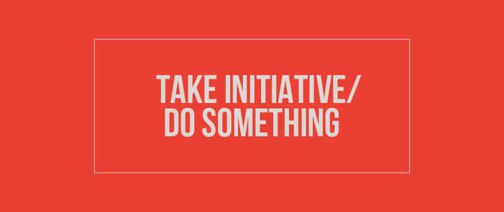 Het initiatief betekent iets doen aan de situatie. of de situatie verbeteren