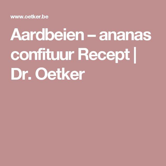 Aardbeien – ananas confituur Recept | Dr. Oetker