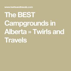 The BEST Campgrounds in Alberta » Twirls and Travels