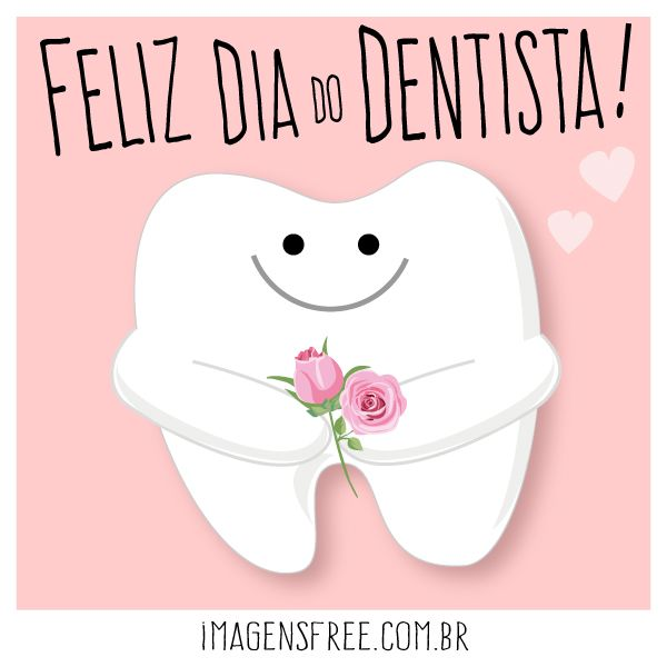 Mensagem Dia Do Dentista Dia Do Dentista Feliz Dia Do Dentista