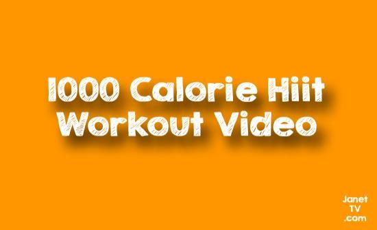 1000 Calorie Workout Video - HIIT | JanetTV