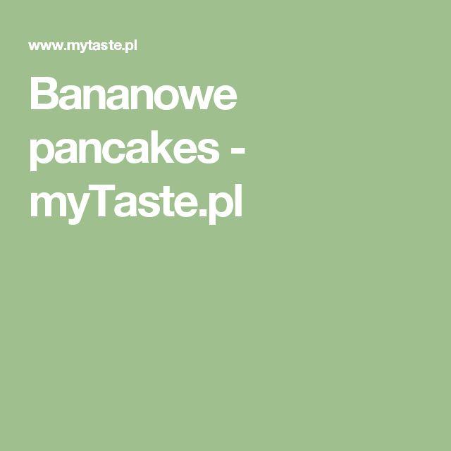 Bananowe pancakes - myTaste.pl