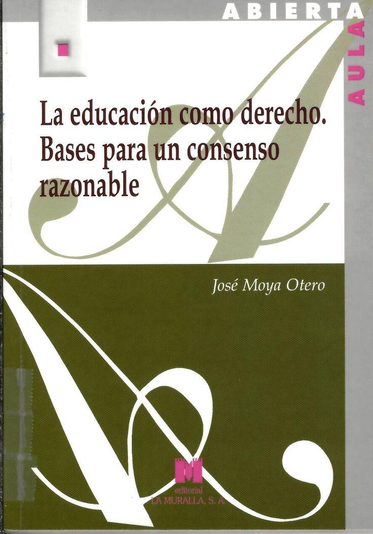 La educación como derecho. Bases para un consenso razonable / José Moya Otero. http://absysnetweb.bbtk.ull.es/cgi-bin/abnetopac?ACC=DOSEARCH&xsqf99=517284.