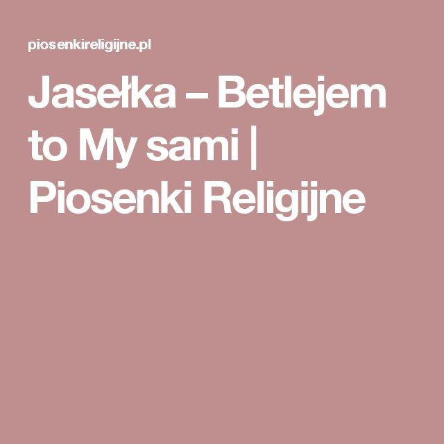 Jasełka – Betlejem to My sami | Piosenki Religijne