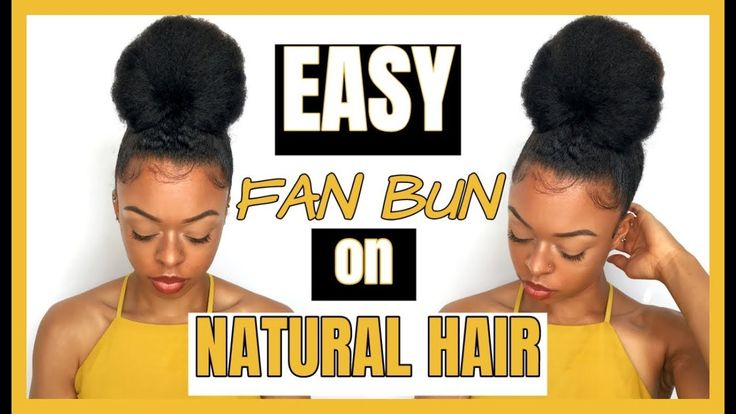 FAN BUN ON NATURAL HAIR : HOW TO