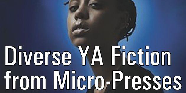 Diverse YA Fiction from Micro-Presses, by Zara  Rix | Booklist Online