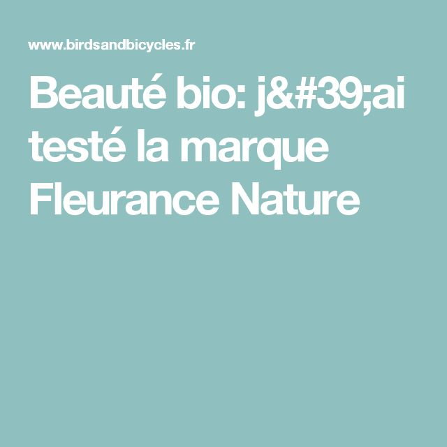 Beauté bio: j'ai testé la marque Fleurance Nature