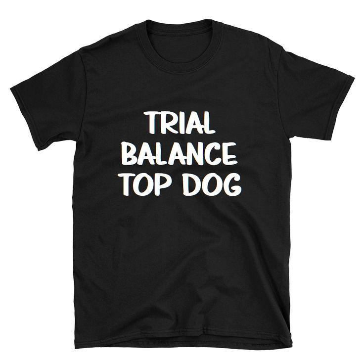 Trial Balance Top Dog T-Shirt For CFOs