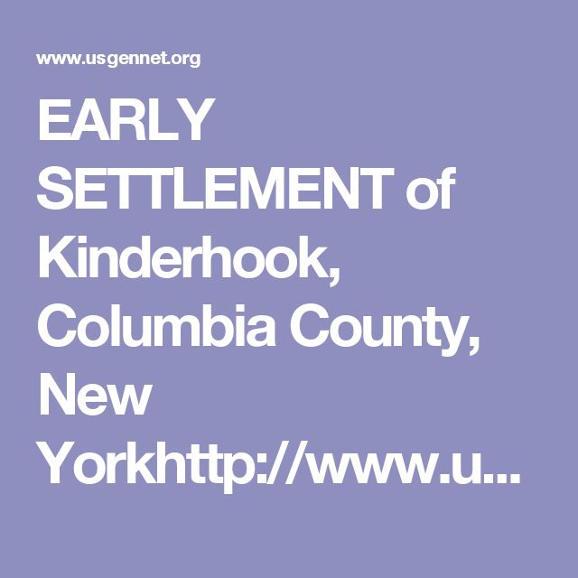 EARLY SETTLEMENT  of Kinderhook, Columbia County, New Yorkhttp://www.usgennet.org/usa/ny/county/columbia/kind/early_settle.htm