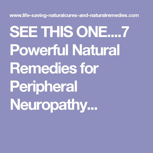 SEE THIS ONE....7 Powerful Natural Remedies for Peripheral Neuropathy...