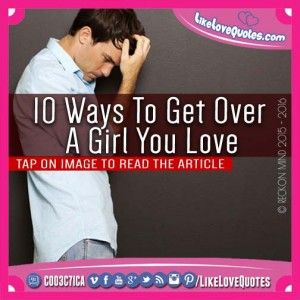 10 Ways To Get Over A Girl You Love