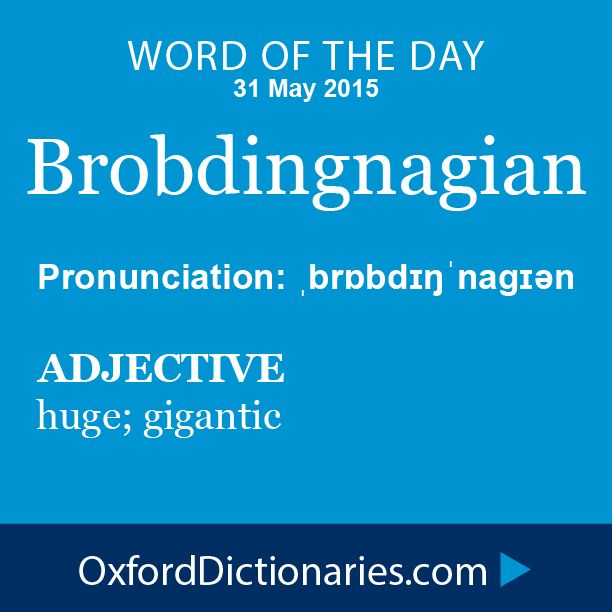 Word of the Day: Brobdingnagian Click through to the full definition, audio pronunciation, and example sentences: http://www.oxforddictionaries.com/definition/english/Brobdingnagian
