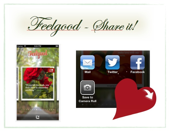 New update for Valentine 2013.  https://itunes.apple.com/se/app/feelgood-share-it!/id581360454?mt=8