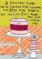 """""""A great many things can be resolved with kindness, even more with laughter, but there are some things that just require cake."""""""