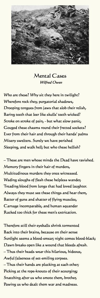 analysis of mental cases by wilfred owen In 'mental cases', the poet wilfred owen describes the physical and mental effects of war over the soldiers' minds: the shell shock that they felt after the fightings.