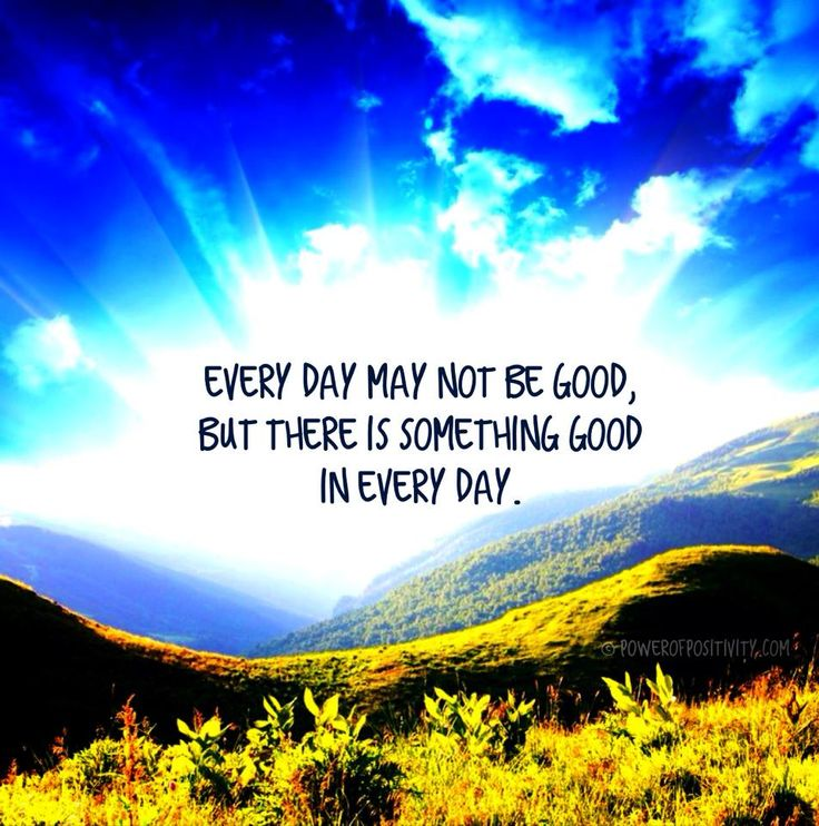 Every day may not be good, but there is something good in