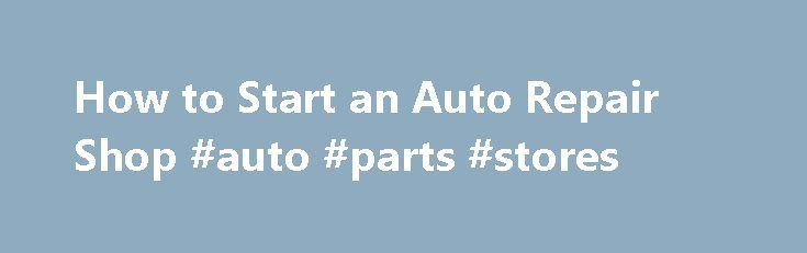 How to Start an Auto Repair Shop #auto #parts #stores http://auto.nef2.com/how-to-start-an-auto-repair-shop-auto-parts-stores/  #auto repair shop # How to Start an Auto Repair Shop Most mechanics use their skills working for someone else. But if you have business skills and access to some capital, you ll be in a good position to learn how to start an auto repair shop of your own. You should be aware that it takes Continue Reading