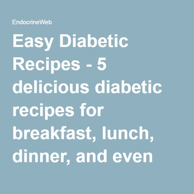 Easy Diabetic Recipes - 5 delicious diabetic recipes for breakfast, lunch, dinner, and even dessert!