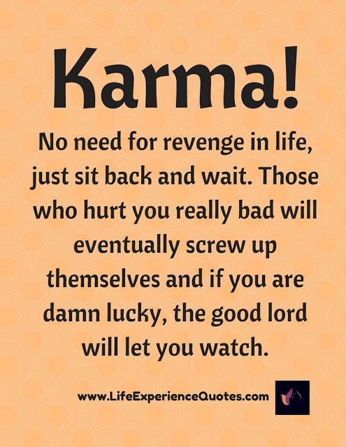 Life Experience Quotes Karma! No need for revenge in life, just sit back and wait. Those  Life Experience Quotes