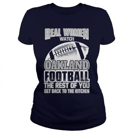 Awesome Tee Real Women Watch Oakland Football The Rest Of You Get Back To The Kitchen Shirts & Tees