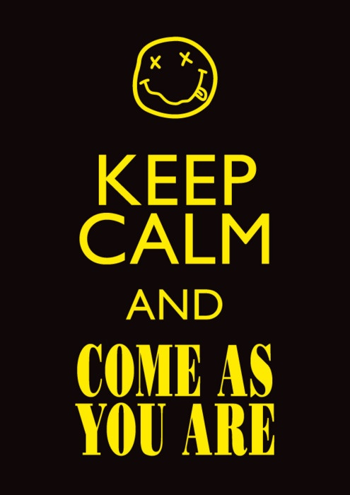 Keep Calm Come as you are #KeepCalm